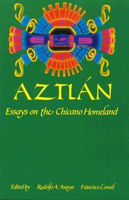 aztlan essays chicano homeland Rololf anaya and francisco lomei, eds, aztlan: essays on the chicano  homeland (albuquerque: academia-el norte, 1989) 65 translation 5  umberto eco.